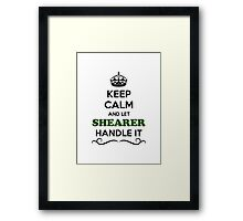 Keep Calm and Let SHEARER Handle it Framed Print
