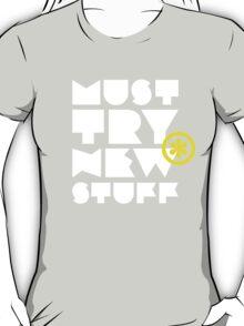 must try new stuff T-Shirt