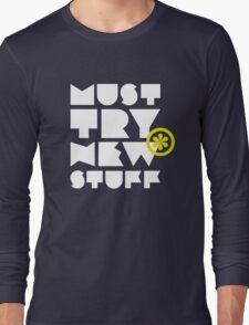 must try new stuff Long Sleeve T-Shirt