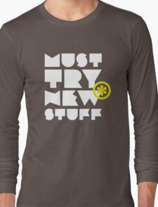 must try new stuff Long Sleeve T-Shirt