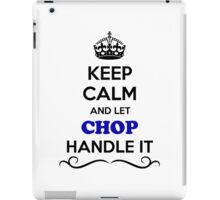 Keep Calm and Let CHOP Handle it iPad Case/Skin