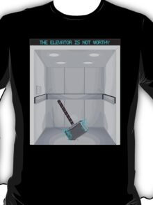 The elevator is not worthy T-Shirt