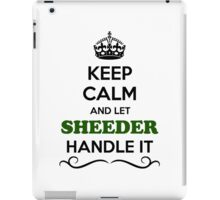 Keep Calm and Let SHEEDER Handle it iPad Case/Skin
