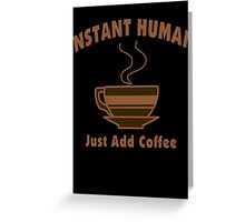 Instant Human Just Add Coffee Greeting Card