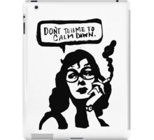 Dont Tell Me To Calm Down! iPad Case/Skin