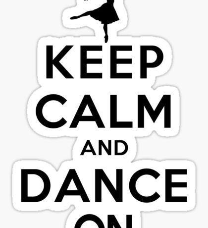Keep Calm and Dance On (LS) Sticker