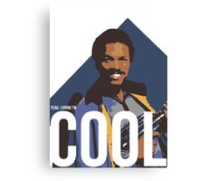 Yeah, I know I'm cool - colour Canvas Print