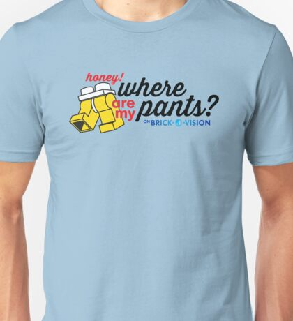 Honey, Where Are My Pants? Unisex T-Shirt