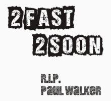Paul Walker - 2 Fast 2 Soon - Tribute shirt, sticker & more by Paul Walker