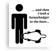 Honeybadger to the Knee Canvas Print