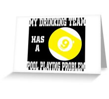 my drinking team has a pool playing problem Greeting Card