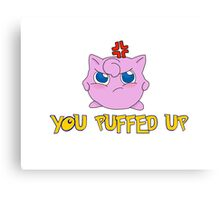 YOU PUFFED UP! Canvas Print