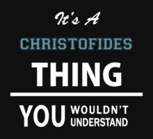 Its a CHRISTOFIDES thing, you wouldn't understand T-Shirt