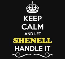 Keep Calm and Let SHENELL Handle it T-Shirt