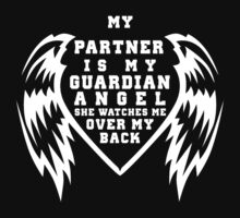 """""""My Partner is my Guardian Angel, She watches over my back"""" Collection #260044B T-Shirt"""
