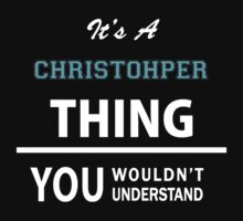 Its a CHRISTOHPER thing, you wouldn't understand T-Shirt