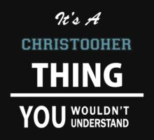 Its a CHRISTOOHER thing, you wouldn't understand T-Shirt
