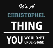 Its a CHRISTOPHEL thing, you wouldn't understand T-Shirt
