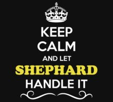 Keep Calm and Let SHEPHARD Handle it T-Shirt