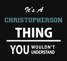 Its a CHRISTOPHERSON thing, you wouldn't understand T-Shirt