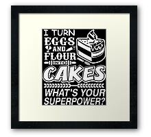 I Turn Eggs And Flour Into Cakes Whats Your Superpower? Framed Print