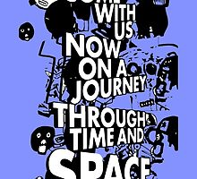 Come With Us Now On A Journey Through Time And Space by ador