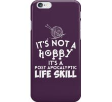 It's Not A Hobby It'a A Post Apocalyptic Life Skills iPhone Case/Skin