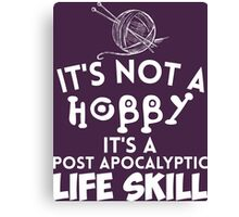 It's Not A Hobby It'a A Post Apocalyptic Life Skills Canvas Print