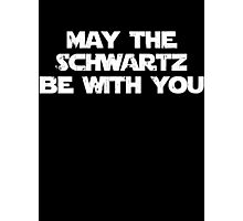 May The Schwartz Be With You Photographic Print