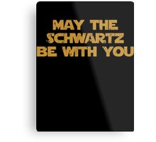 May The Schwartz Be With You Metal Print