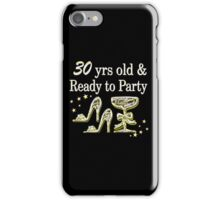 SILVER 30 YRS OLD AND READY TO PARTY iPhone Case/Skin