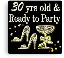 SILVER 30 YRS OLD AND READY TO PARTY Canvas Print
