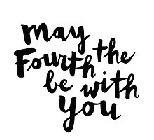 May The Fourth Be With You by meandthemoon