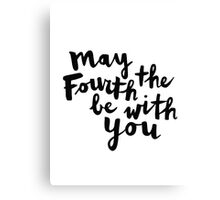 May The Fourth Be With You Canvas Print
