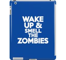 Wake up & smell the zombies iPad Case/Skin