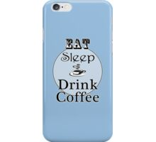 Eat Sleep Drink Coffee iPhone Case/Skin