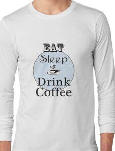 Eat Sleep Drink Coffee Long Sleeve T-Shirt