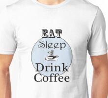 Eat Sleep Drink Coffee Unisex T-Shirt