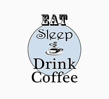 Eat Sleep Drink Coffee Unisex T-Shirt