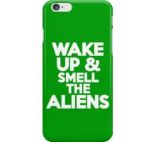 Wake up & smell the aliens iPhone Case/Skin