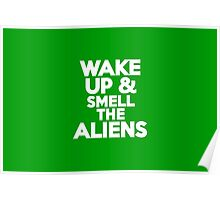 Wake up & smell the aliens Poster