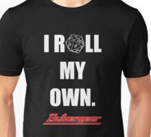 I Roll My Own. -- Black Unisex T-Shirt