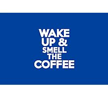 Wake up & smell the coffee Photographic Print