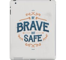 BE BRAVE NOT SAFE iPad Case/Skin