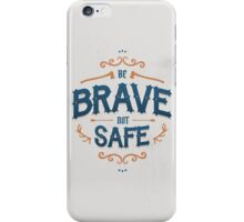 BE BRAVE NOT SAFE iPhone Case/Skin