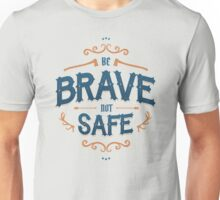 BE BRAVE NOT SAFE Unisex T-Shirt