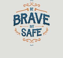 BE BRAVE NOT SAFE T-Shirt
