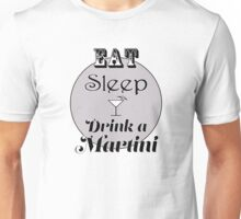 Eat Sleep Drink a Martini Unisex T-Shirt
