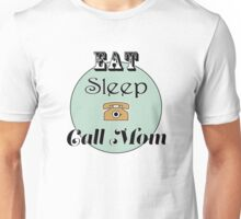 Eat Sleep Call Mom Unisex T-Shirt