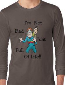 I'm Not Bad..Tee Long Sleeve T-Shirt